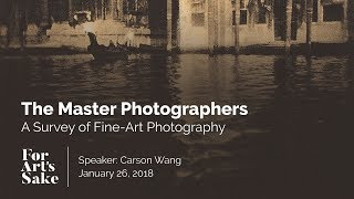 The Master Photographers: A Survey Of Fine-art Photography - For Arts Sake UIUC
