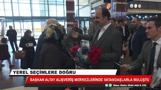 Başkan Altay alışveriş merkezlerinde vatandaşlarla buluştu