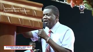 PASTOR E A ADEBOYE SERMON SIERRA LEONE HOLY GHOST RALLY 2018 || LET THE FIRE FALL