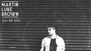Martin Luke Brown - Love Me Sober (Official Audio & Lyrics)