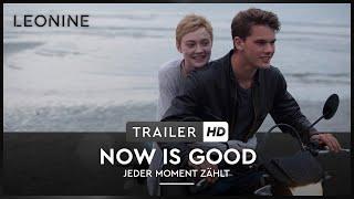 Now is good - Jeder Moment zählt Film Trailer