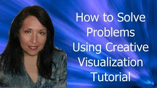 How To Solve A Problem Using Creative Visualization Tutorial