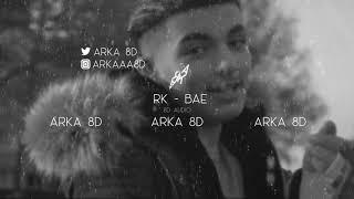 RK   BAE (8D AUDIO) 🎧