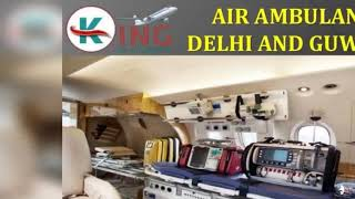 Get Sovereign and Unique Air Ambulance in Delhi and Guwahati by King
