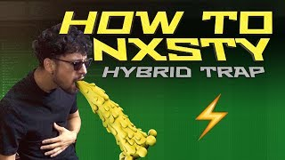 How To: NXSTY [HYBRID TRAP TUTORIAL]