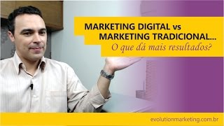 Marketing Digital vs Marketing Tradicional - O que dá mais resultados?