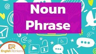 Noun Phrases | What is Noun Phrase? | How to use Noun Phrase?