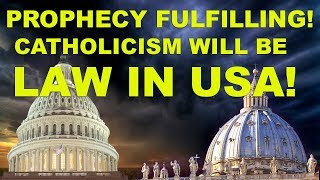 Catholicism will be LAW in USA