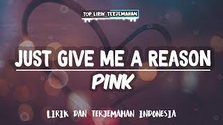 Just Give Me A Reason - Pink ( Lirik Terjemahan Indonesia ) 🎤
