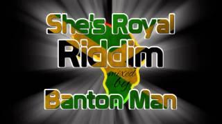 She's Royal Riddim mixed by Banton Man