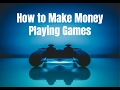 Download Video How To Make Money Playing Games