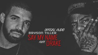 "Bryson Tiller   ""Say My Name"" Ft.Drake (Official Audio)"