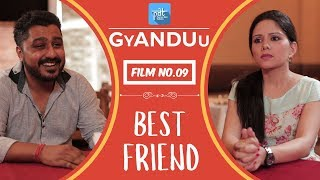 PDT GyANDUu | Film no.9 - Best Friend (Boyfriend vs Girlfriend) : Short Film Series - PDT  : Friends