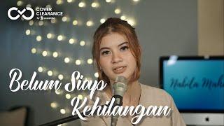 BELUM SIAP KEHILANGAN STEVAN PASARIBU Cover by Nabila Mahara...