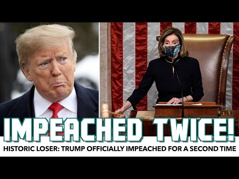Historic Loser: Trump Impeached For A 2nd Time