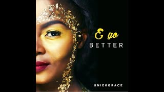 Uniekgrace - AYEMI E Go Better EP 2018