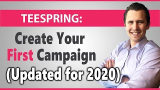 Teespring: How to Create Your First Campaign (Updated for 2020!)
