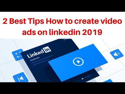 2 Best Tips How to create video ads on linkedin 2019