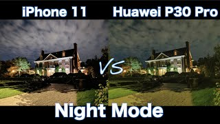 Night Mode - Apple iPhone 11 vs Huawei P30 Pro - Which one is better?