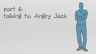Why Are You So Angry? Part 6: Talking to Angry Jack