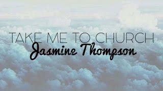 Take Me To Church - Jasmine Thompson Lyrics (Hozier Cover)