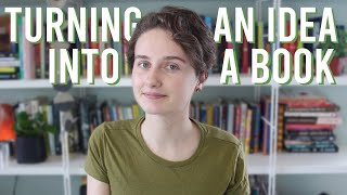 How to Turn Your Idea Into a Book! | Developing a Novel Concept