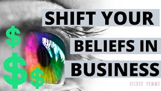 How to Instantly SHIFT YOUR BELIEFS in Your Business