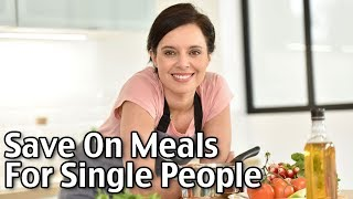 Meals For Single People - How To Save Money On Groceries