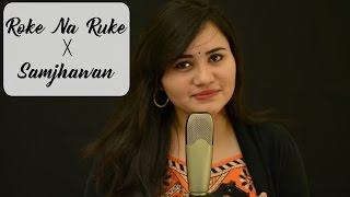 Roke Na Ruke Naina X Samjhawan   Female Cover - Ramya Ramkumar  Badrinath Ki Dulhania  Arijit Singh