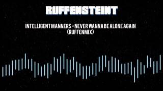 Intelligent Manners - Never Wanna Be Alone Again (Ruffenmix)