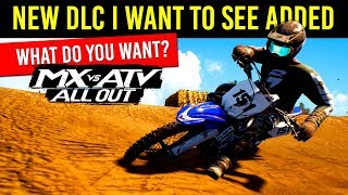 MX vs ATV All Out - New DLC I Want To See Added