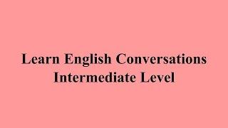 Learn English Converstions - Intermediate Level