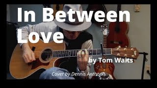 In Between Love (Tom Waits cover) performed by Dennis Anthonis