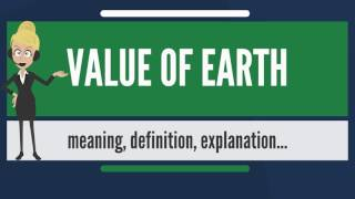 What Is VALUE OF EARTH? What Does VALUE OF EARTH Mean? VALUE OF EARTH Meaning & Explanation