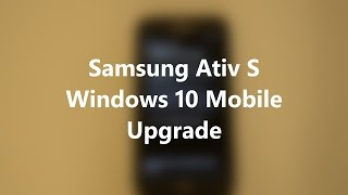 How-To/Hacks: Samsung ATIV S Windows 10 Mobile Upgrade