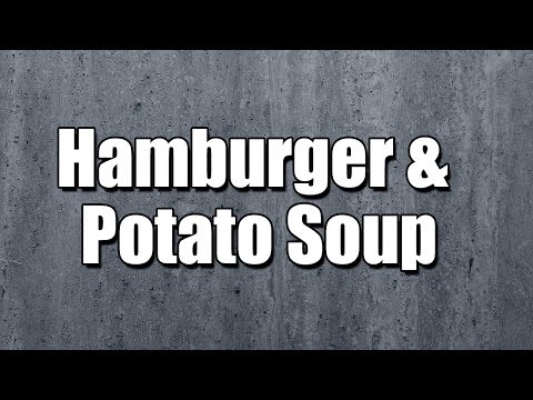 Hamburger & Potato Soup - MY3 FOODS - EASY TO LEARN
