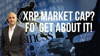 XRP MARKET CAP IS IRRELEVANT to VALUE