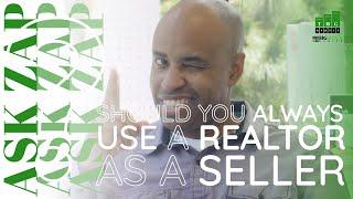 Should You Always Use A Realtor As A Seller? Ask Zap Martin