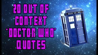 20 Out Of Context Doctor Who Quotes