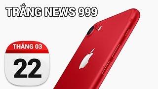 Đừng nên mua Iphone đỏ...| TRẮNG NEWS 999 | 22/03/2017