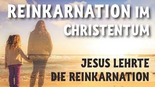 Reinkarnation im Christentum - Jesus lehrte die Reinkarnation (als erneute Chance, nicht als Ziel)