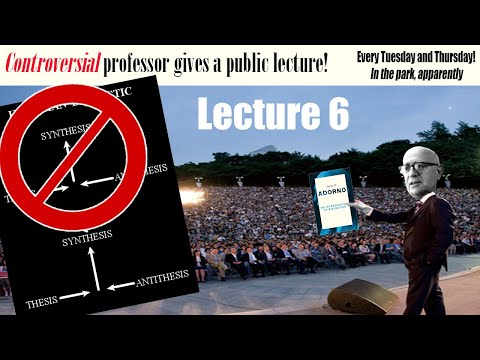 LECTURE SIX: Introduction to Dialectics with Professor Theodor Adorno