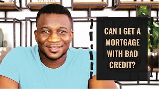 Can I Get A Mortgage With Bad Credit?