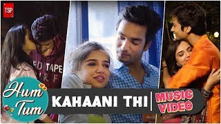 Kahaani Thi   TSP's Hum Tum   Music Video