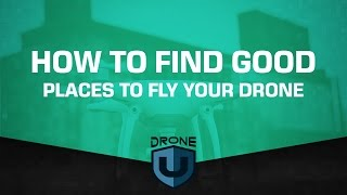 How to find good places to fly your drone - Ask Drone U
