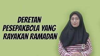 WOW TODAY: Deretan Pesepakbola yang Rayakan Ramadan