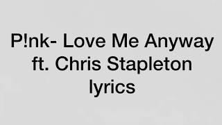 P!nk  Love Me Anyway (lyrics) Ft. Chris Stapleton