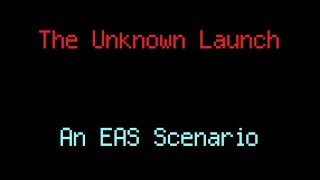 Unknown Launch: End of the World- An EAS Scenario (Alternate Ending #2)
