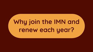 Why join the IMN and renew each year?