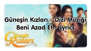 Güneşin Kızları - Dizi Müziği - Beni Azad Et - Lyrics